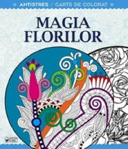 Magia florilor-terapie creativa antistres pentru adulti